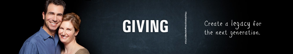 GIVING: Create a legacy for the next generation.